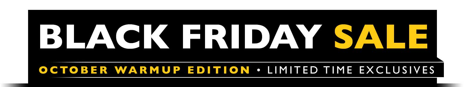 October Warmup Edition: the 72 Hour Black Friday Sale is BACK at the Heartland.